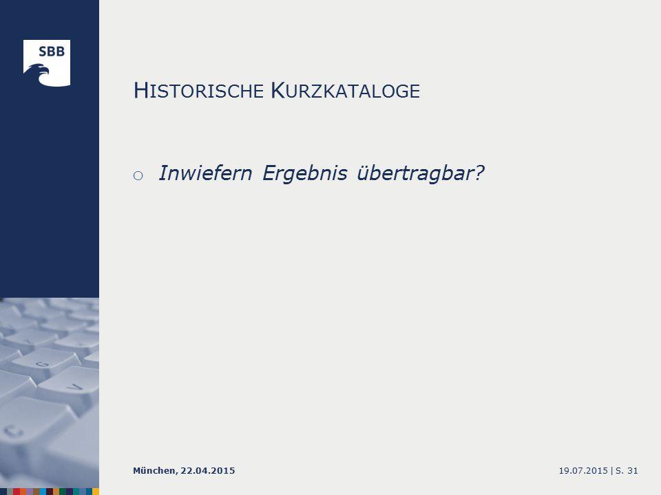 o Inwiefern Ergebnis übertragbar 19.07.2015 |München, 22.04.2015S. 31 H ISTORISCHE K URZKATALOGE