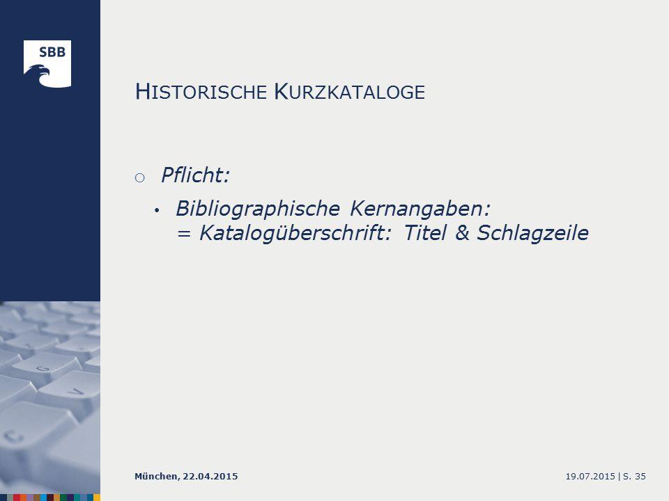 o Pflicht: Bibliographische Kernangaben: = Katalogüberschrift: Titel & Schlagzeile 19.07.2015 |München, 22.04.2015S.