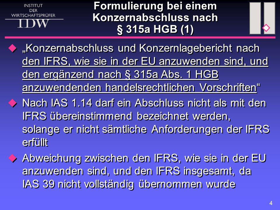 """4 Formulierung bei einem Konzernabschluss nach § 315a HGB (1)  """"Konzernabschluss und Konzernlagebericht nach den IFRS, wie sie in der EU anzuwenden s"""