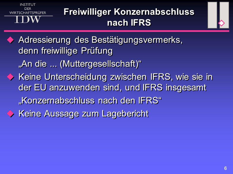 """6 Freiwilliger Konzernabschluss nach IFRS  Adressierung des Bestätigungsvermerks, denn freiwillige Prüfung """"An die... (Muttergesellschaft)""""  Keine U"""