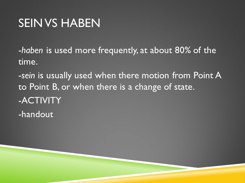 SEIN VS HABEN -haben is used more frequently, at about 80% of the time.