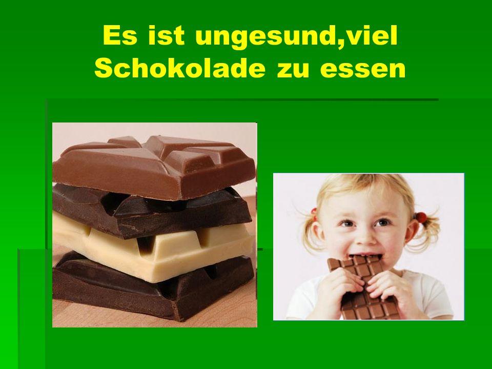 Es ist ungesund,viel Schokolade zu essen