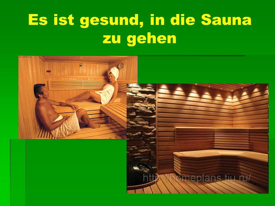 Es ist gesund, in die Sauna zu gehen