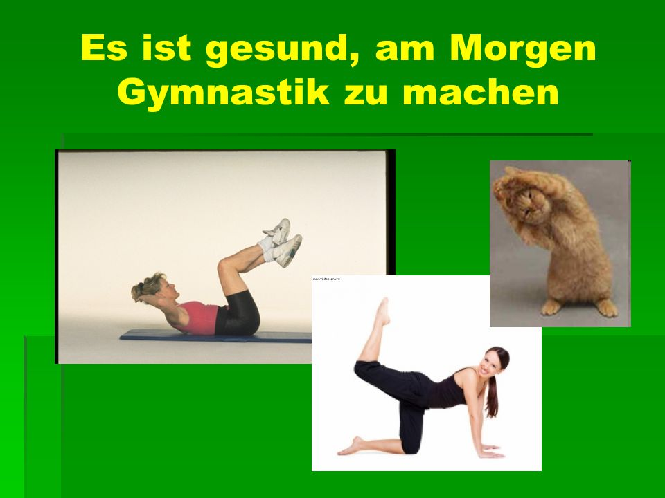 Es ist gesund, am Morgen Gymnastik zu machen