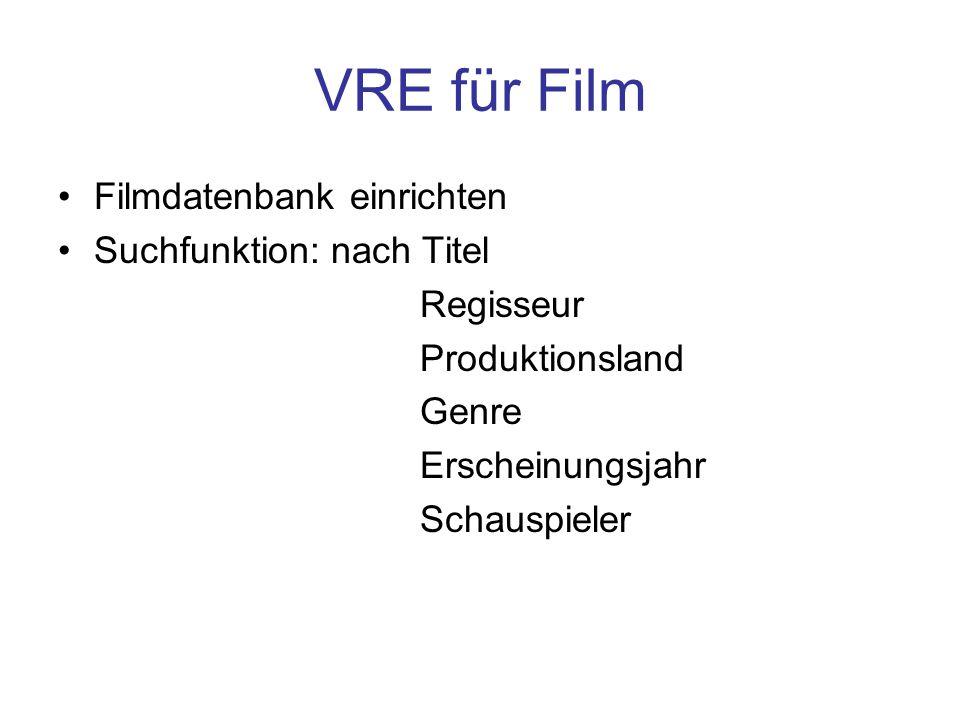 VRE für Film Filmdatenbank einrichten Suchfunktion: nach Titel Regisseur Produktionsland Genre Erscheinungsjahr Schauspieler