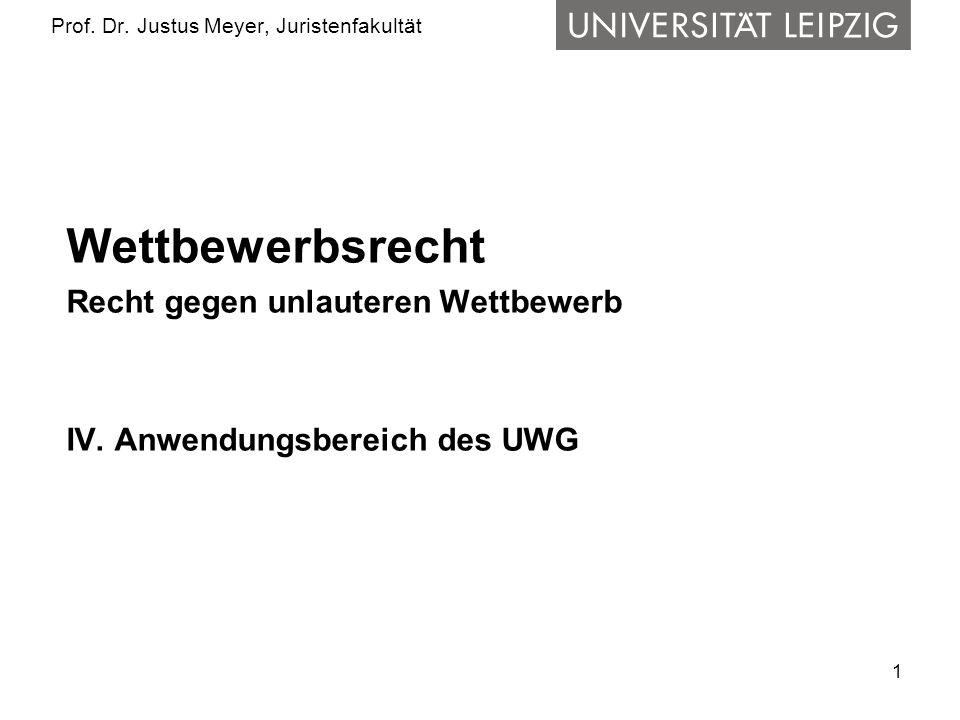 1 Prof. Dr. Justus Meyer, Juristenfakultät Wettbewerbsrecht Recht gegen unlauteren Wettbewerb IV.