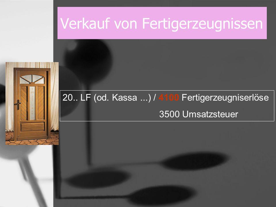 Verkauf von Fertigerzeugnissen 20.. LF (od. Kassa...) / 4100 Fertigerzeugniserlöse 3500 Umsatzsteuer