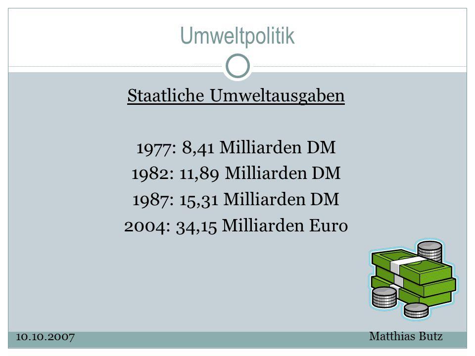 Umweltpolitik Staatliche Umweltausgaben 1977: 8,41 Milliarden DM 1982: 11,89 Milliarden DM 1987: 15,31 Milliarden DM 2004: 34,15 Milliarden Euro 10.10