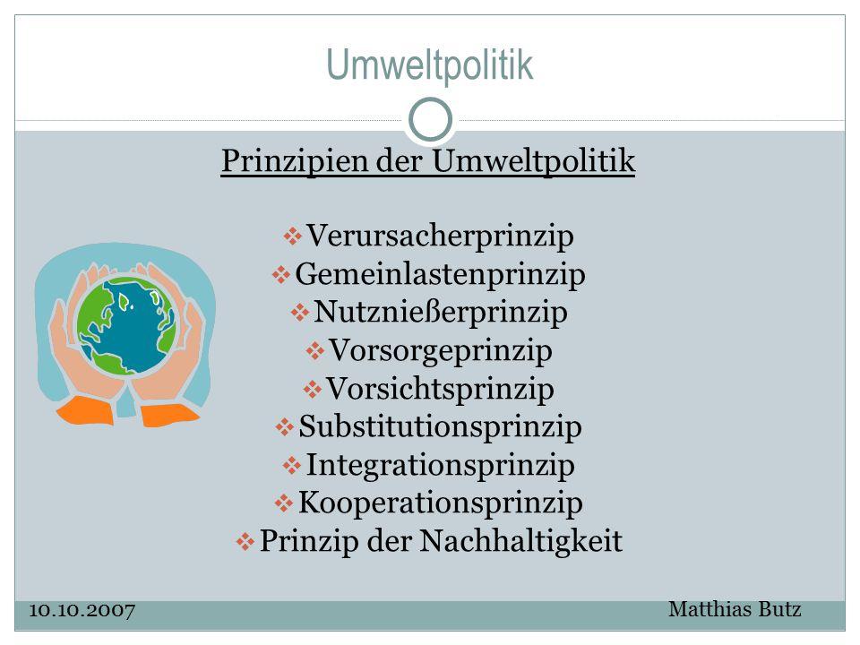 Umweltpolitik Prinzipien der Umweltpolitik  Verursacherprinzip  Gemeinlastenprinzip  Nutznießerprinzip  Vorsorgeprinzip  Vorsichtsprinzip  Subst