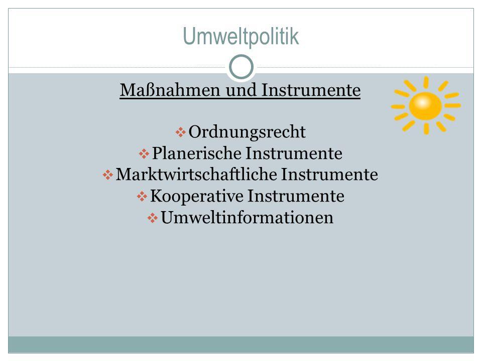 Umweltpolitik Maßnahmen und Instrumente  Ordnungsrecht  Planerische Instrumente  Marktwirtschaftliche Instrumente  Kooperative Instrumente  Umwel