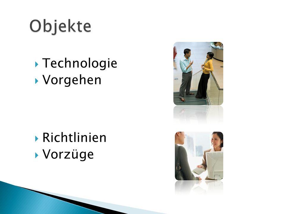  Technologie  Vorgehen  Richtlinien  Vorzüge