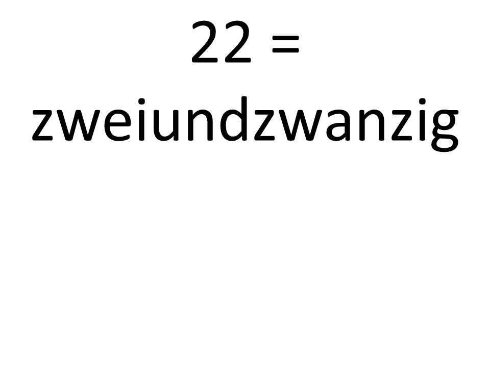 22 = zweiundzwanzig
