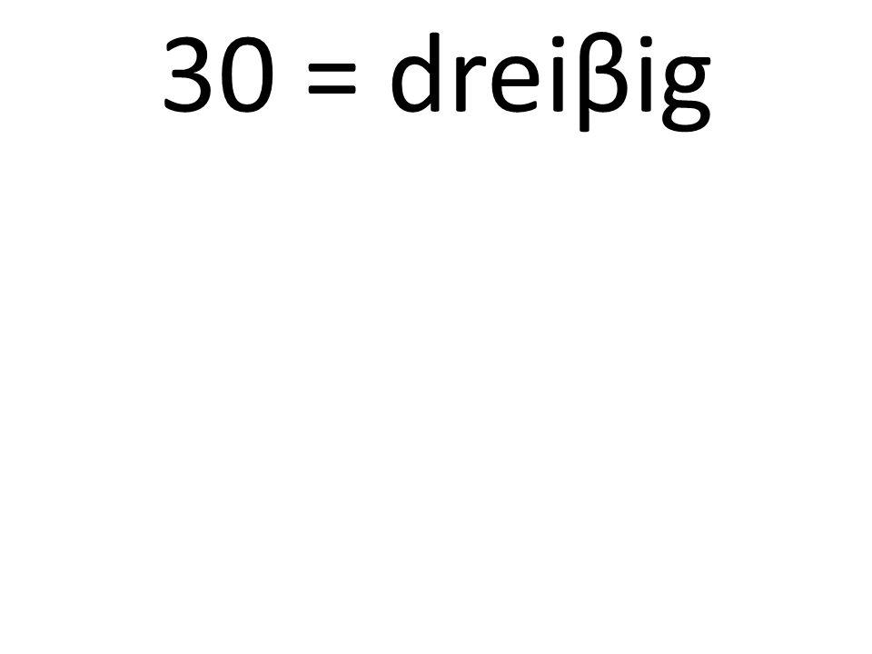 30 = dreiβig
