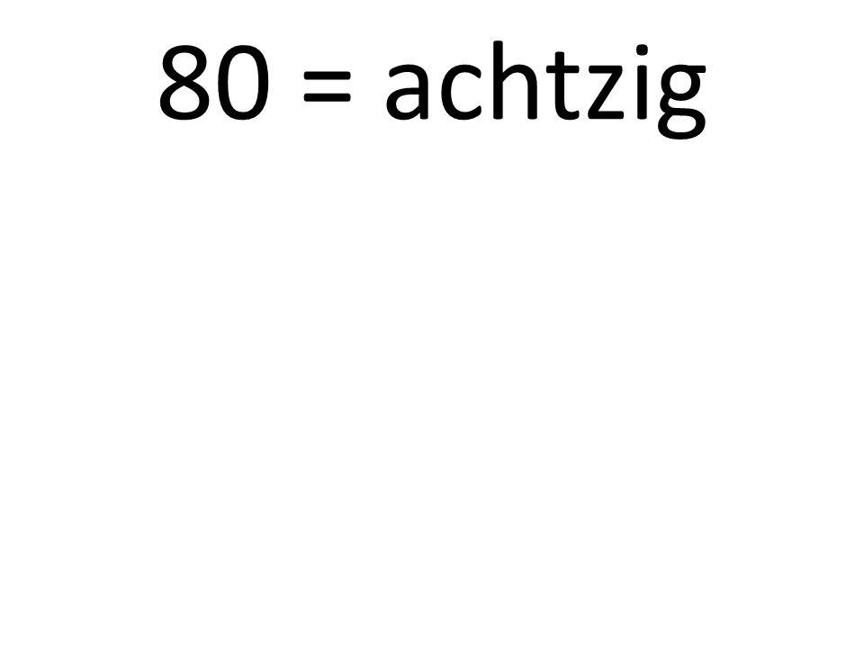 80 = achtzig