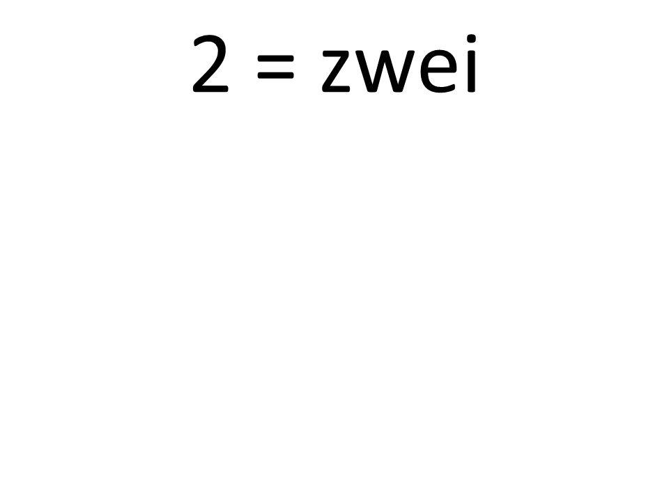 2 = zwei