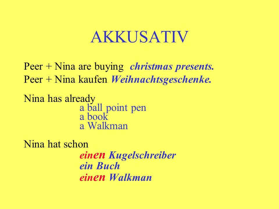 AKKUSATIV Peer + Nina are buying christmas presents. Peer + Nina kaufen Weihnachtsgeschenke. Nina has already a ball point pen a book a Walkman Nina h