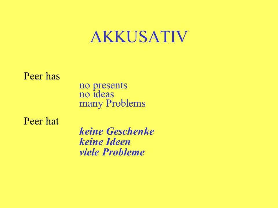 AKKUSATIV Peer has no presents no ideas many Problems Peer hat keine Geschenke keine Ideen viele Probleme