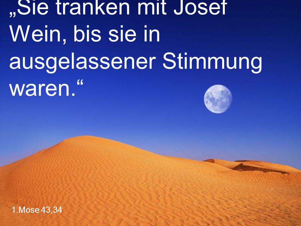 """1.Mose 43,34 """"Sie tranken mit Josef Wein, bis sie in ausgelassener Stimmung waren."""""""