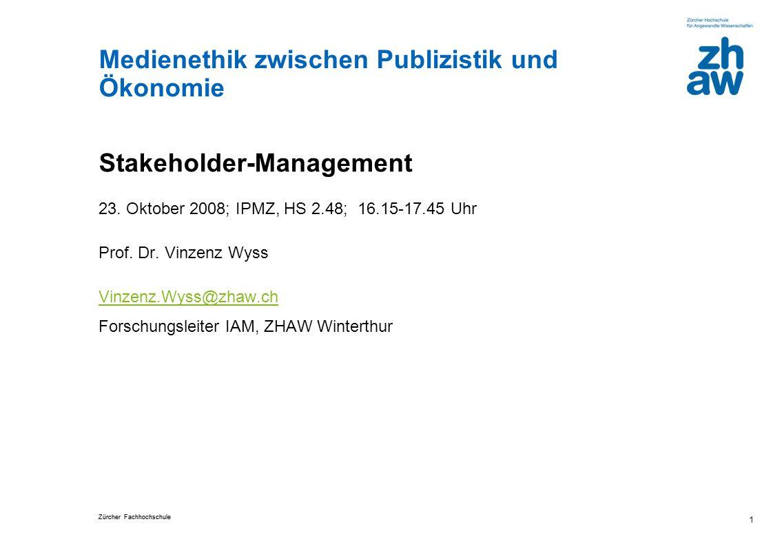 Zürcher Fachhochschule Medienethik zwischen Publizistik und Ökonomie 1 Stakeholder-Management 23. Oktober 2008; IPMZ, HS 2.48; 16.15-17.45 Uhr Prof. D