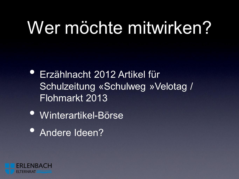Wer möchte mitwirken? Erzählnacht 2012 Artikel für Schulzeitung «Schulweg »Velotag / Flohmarkt 2013 Winterartikel-Börse Andere Ideen?