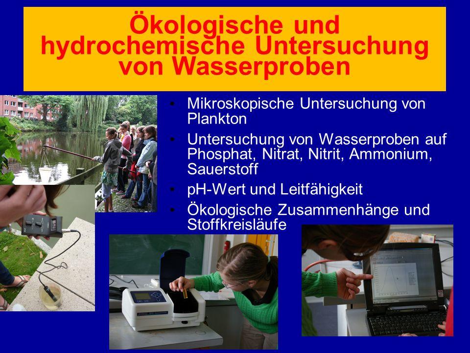 Ökologische und hydrochemische Untersuchung von Wasserproben Mikroskopische Untersuchung von Plankton Untersuchung von Wasserproben auf Phosphat, Nitr