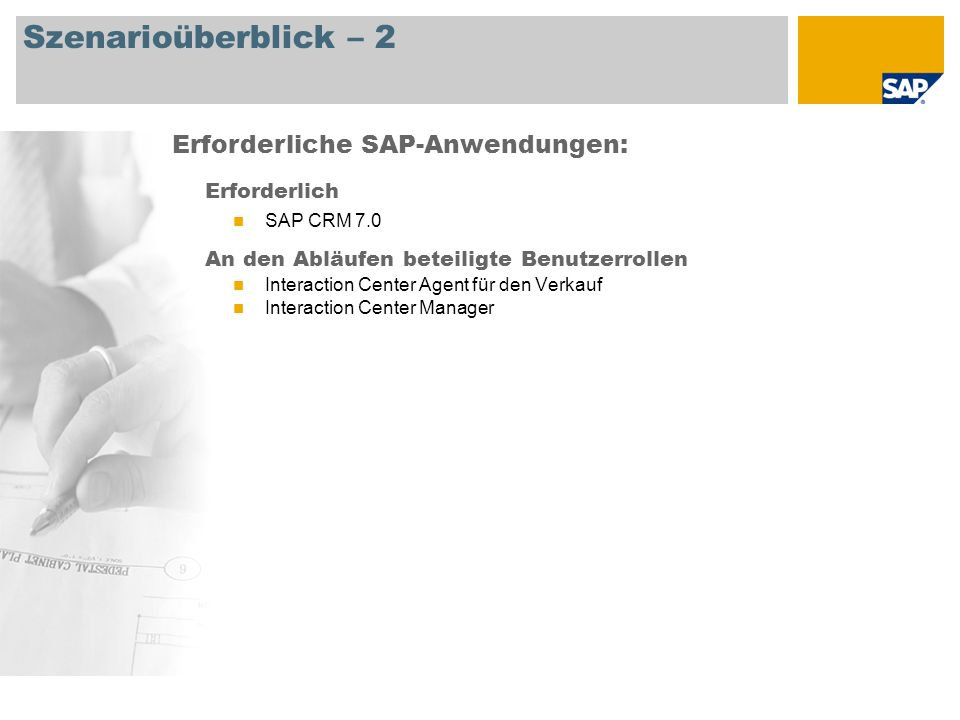 Szenarioüberblick – 2 Erforderlich SAP CRM 7.0 An den Abläufen beteiligte Benutzerrollen Interaction Center Agent für den Verkauf Interaction Center Manager Erforderliche SAP-Anwendungen: