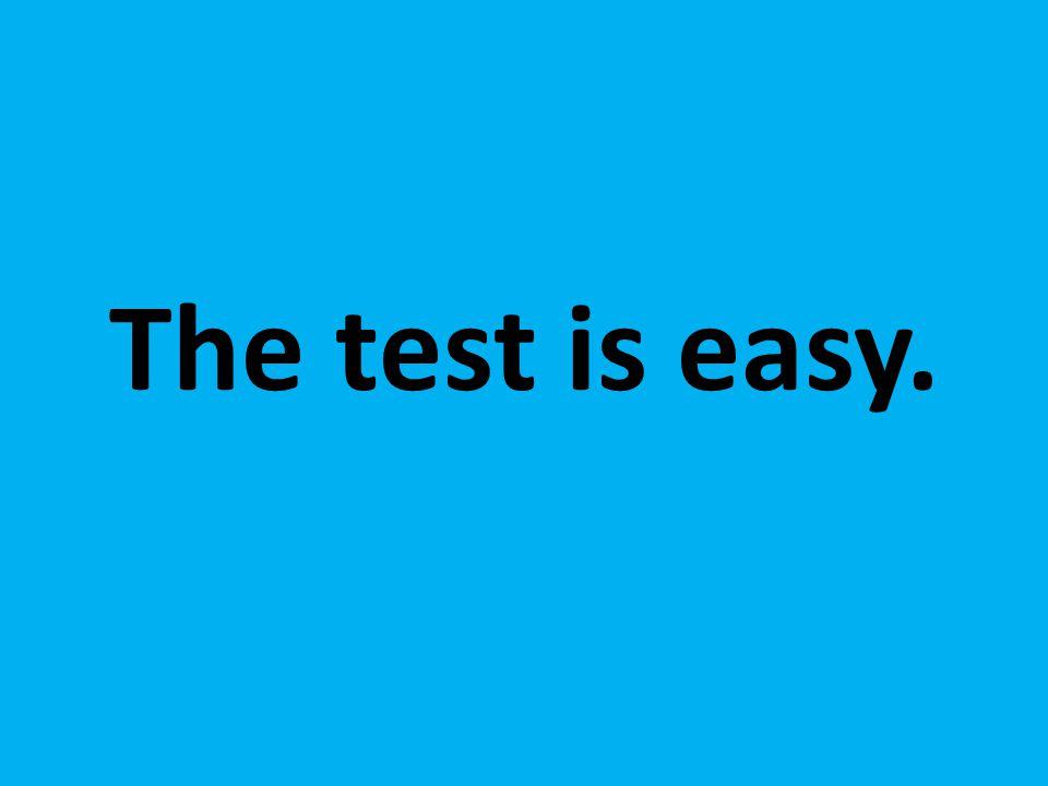 The test is easy.