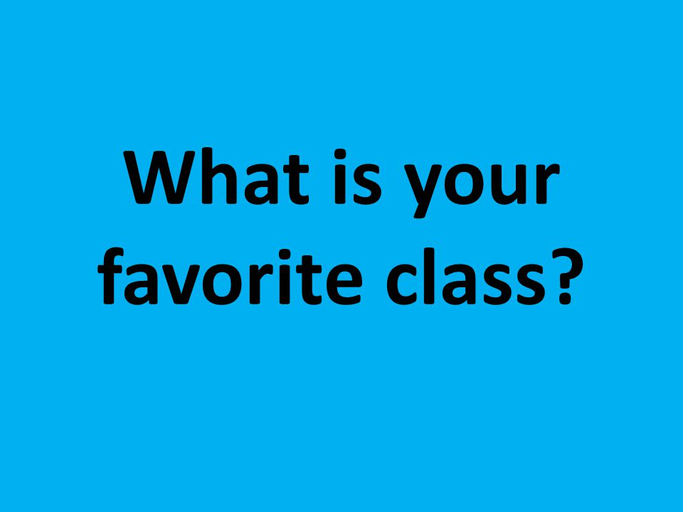 What is your favorite class