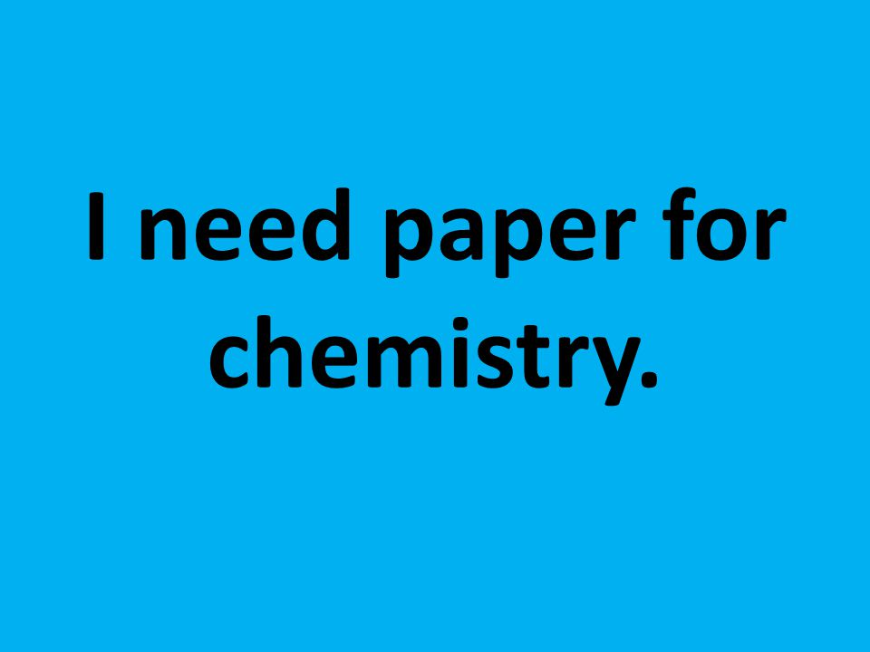 I need paper for chemistry.