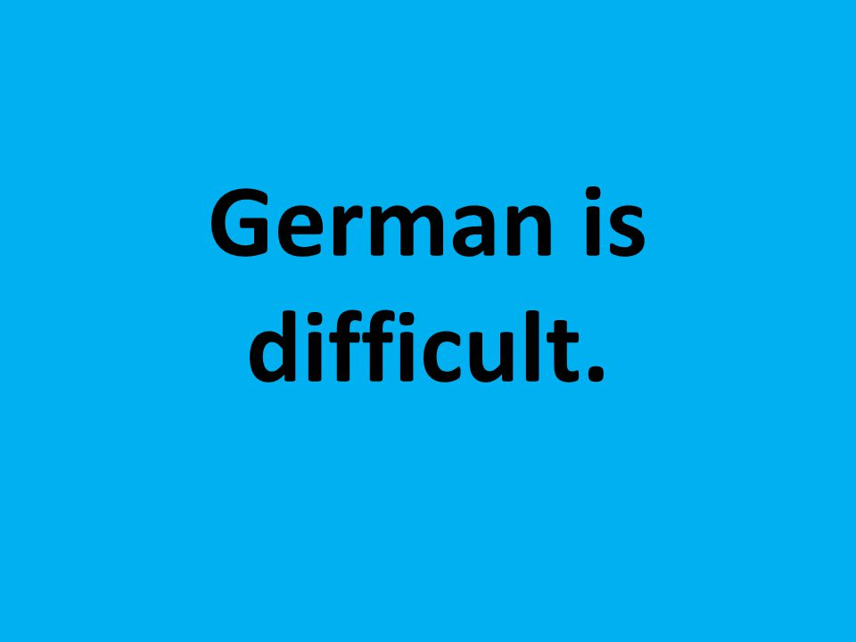 German is difficult.