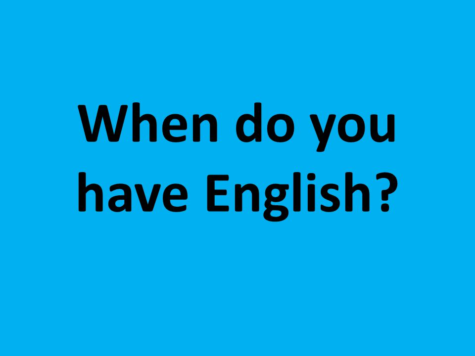When do you have English