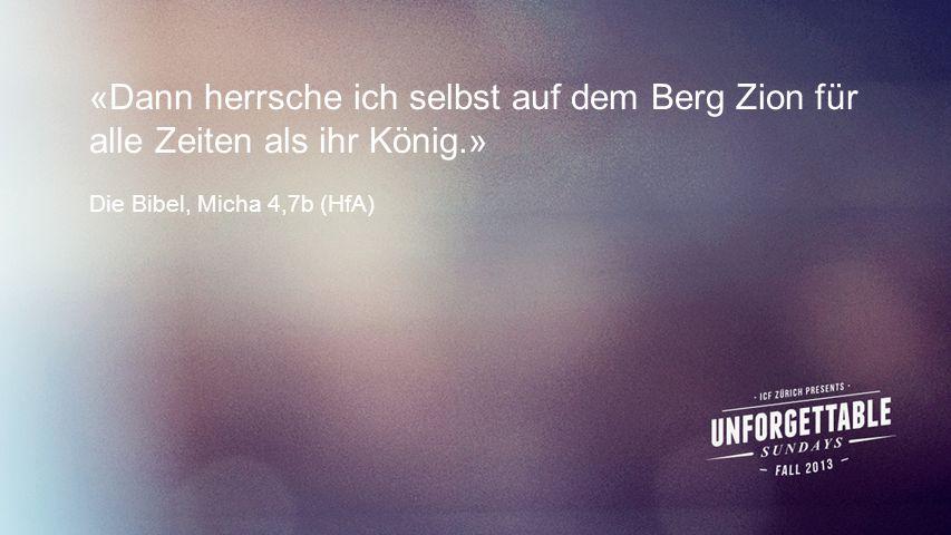 Seiteneinblender «Dann herrsche ich selbst auf dem Berg Zion für alle Zeiten als ihr König.» Die Bibel, Micha 4,7b (HfA)