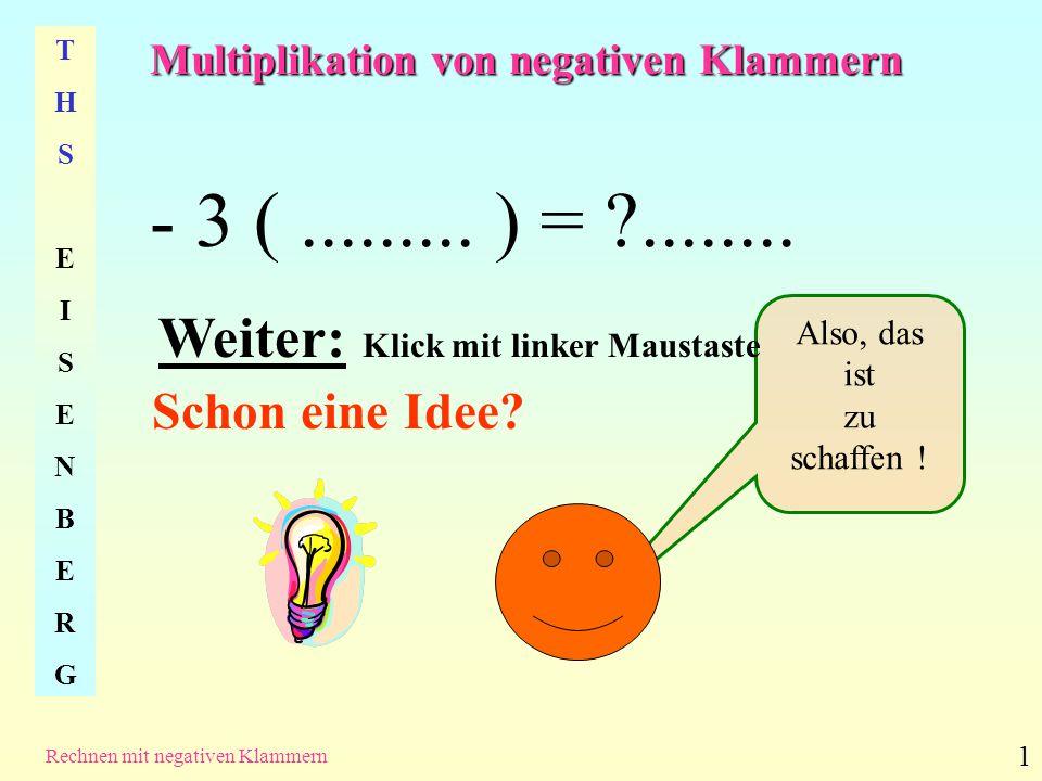 Multiplikation von negativen Klammern THSEISENBERGTHSEISENBERG Rechnen mit negativen Klammern 2 –( x +5) Alle Werte und Variablen in der Klammer werden mit (– 3) multipliziert.
