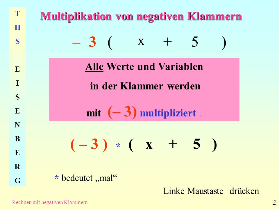Multiplikation von negativen Klammern THSEISENBERGTHSEISENBERG Rechnen mit negativen Klammern 2 –( x +5) Alle Werte und Variablen in der Klammer werde