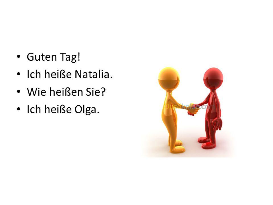 Guten Tag! Ich heiße Natalia. Wie heißen Sie? Ich heiße Olga.