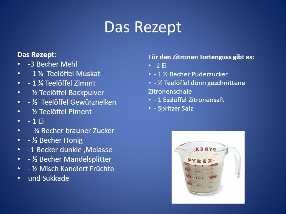 Das Rezept Das Rezept: -3 Becher Mehl - 1 ¼ Teelöffel Muskat - 1 ¼ Teelöffel Zimmt - ½ Teelöffel Backpulver - ½ Teelöffel Gewürznelken - ½ Teelöffel P