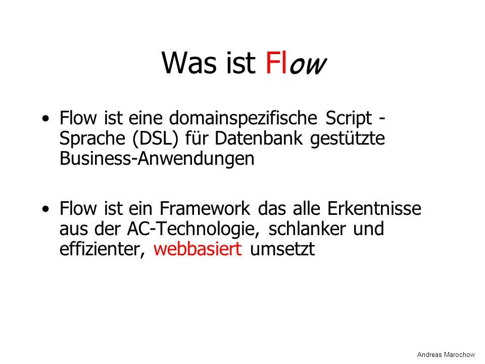 Was ist Fl ow Flow ist eine domainspezifische Script - Sprache (DSL) für Datenbank gestützte Business-Anwendungen Flow ist ein Framework das alle Erke