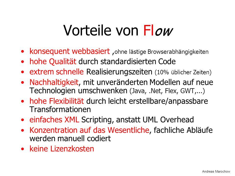 Vorteile von Fl ow konsequent webbasiert, ohne lästige Browserabhängigkeiten hohe Qualität durch standardisierten Code extrem schnelle Realisierungsze