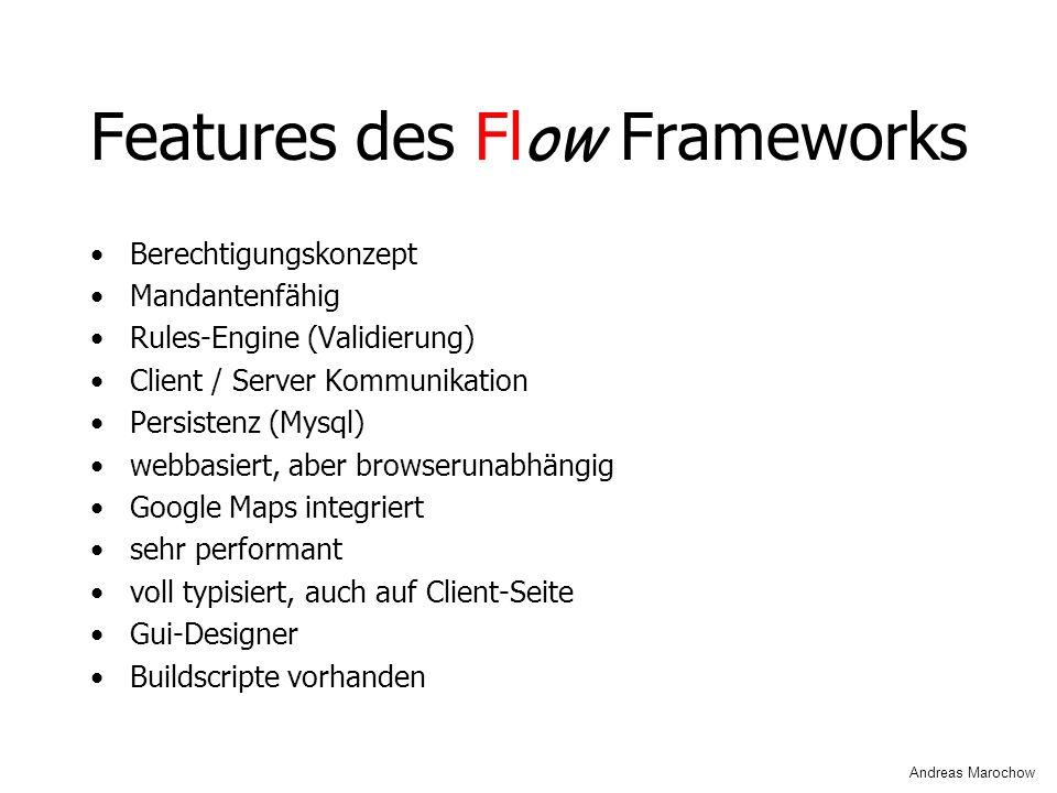 Features des Fl ow Frameworks Berechtigungskonzept Mandantenfähig Rules-Engine (Validierung) Client / Server Kommunikation Persistenz (Mysql) webbasie