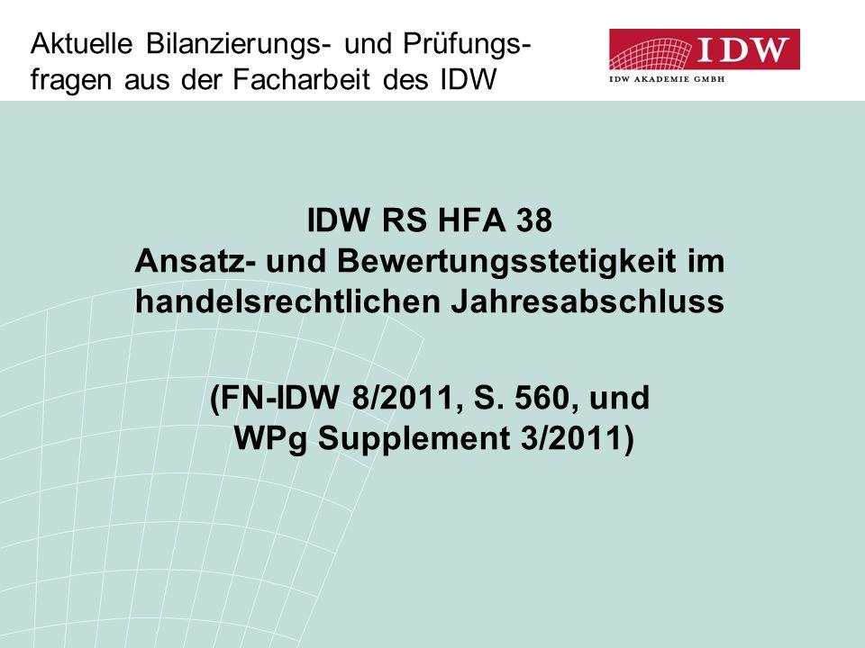 Aktuelle Bilanzierungs- und Prüfungs- fragen aus der Facharbeit des IDW IDW RS HFA 38 Ansatz- und Bewertungsstetigkeit im handelsrechtlichen Jahresabschluss (FN-IDW 8/2011, S.