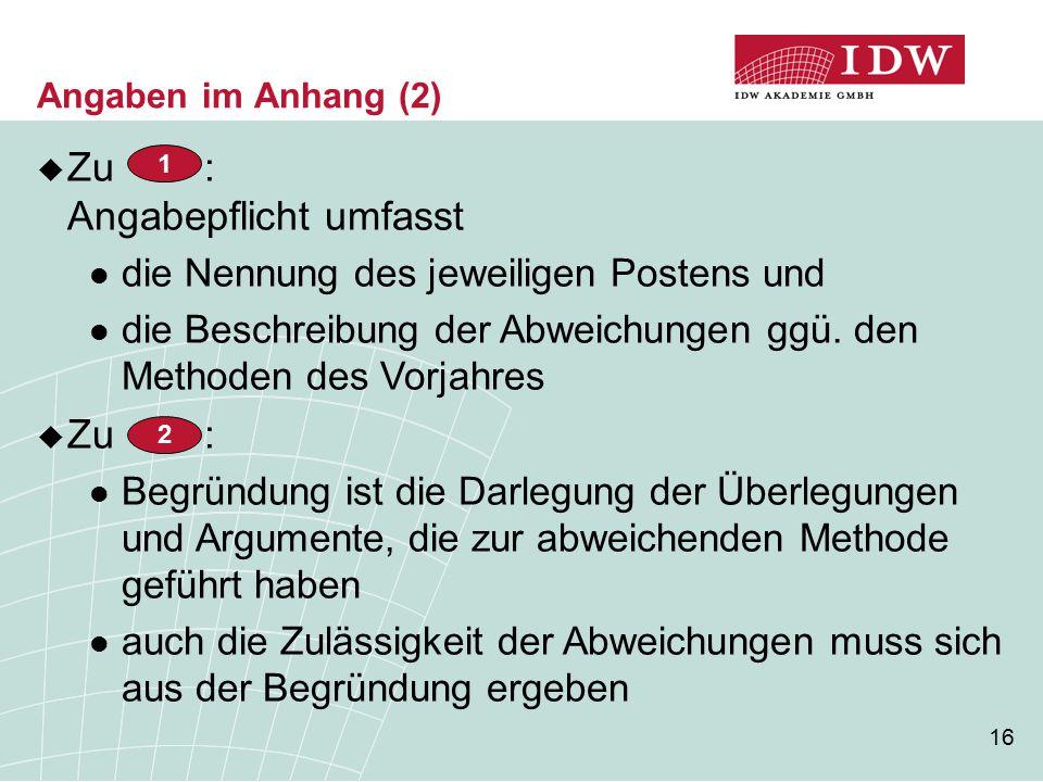 16 Angaben im Anhang (2)  Zu : Angabepflicht umfasst die Nennung des jeweiligen Postens und die Beschreibung der Abweichungen ggü.