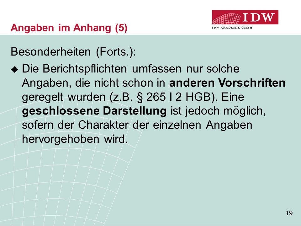 19 Angaben im Anhang (5) Besonderheiten (Forts.):  Die Berichtspflichten umfassen nur solche Angaben, die nicht schon in anderen Vorschriften geregel