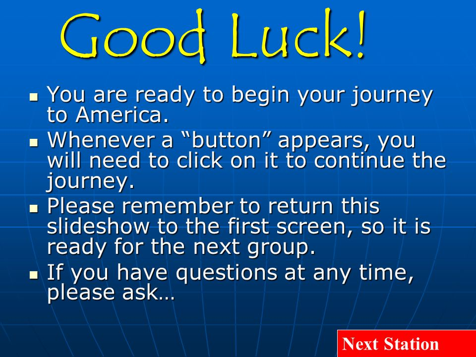 "You are ready to begin your journey to America. You are ready to begin your journey to America. Whenever a ""button"" appears, you will need to click on"