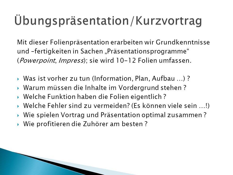 """Mit dieser Folienpräsentation erarbeiten wir Grundkenntnisse und –fertigkeiten in Sachen """"Präsentationsprogramme (Powerpoint, Impress); sie wird 10-12 Folien umfassen."""