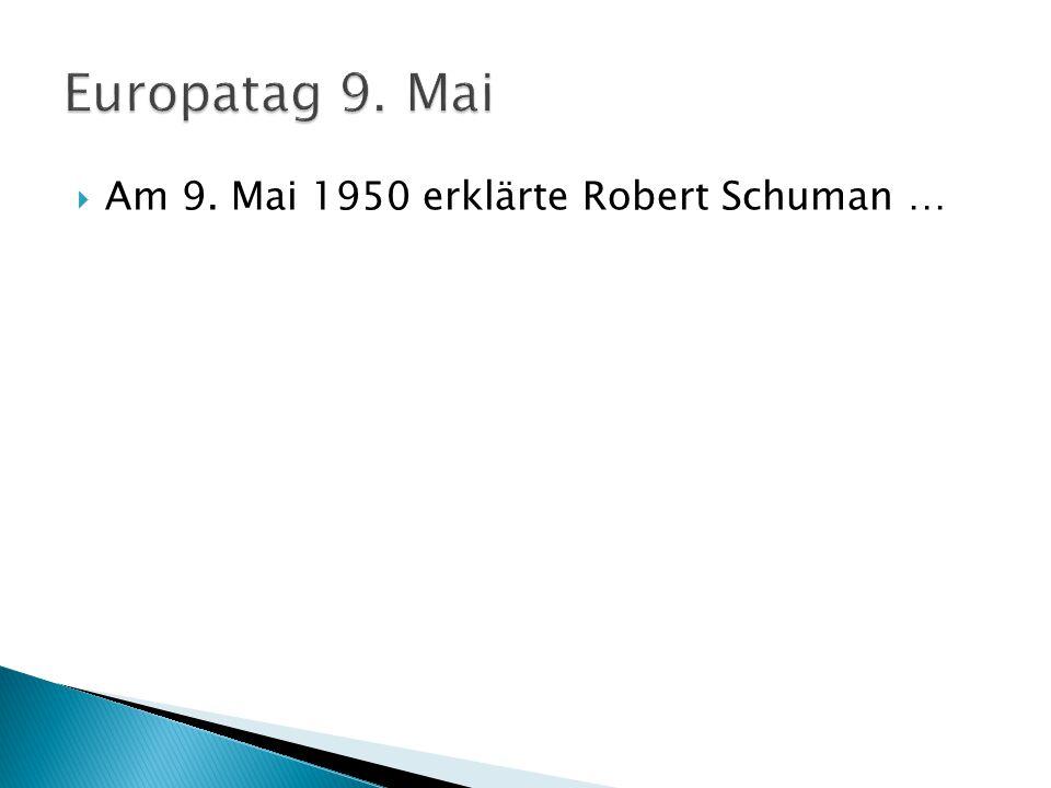  Am 9. Mai 1950 erklärte Robert Schuman …