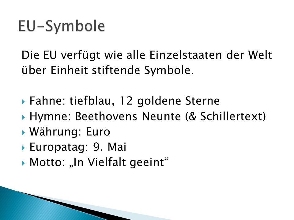 Die EU verfügt wie alle Einzelstaaten der Welt über Einheit stiftende Symbole.