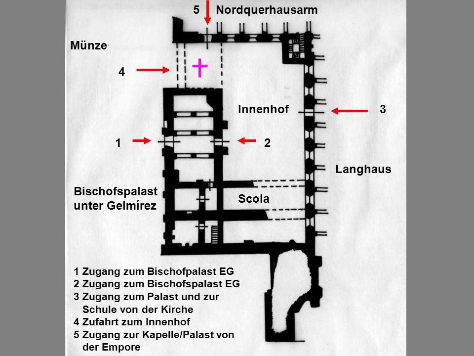 Bischofspalast unter Gelmírez Scola Innenhof Münze Nordquerhausarm Langhaus 12 3 4 5 1 Zugang zum Bischofpalast EG 2 Zugang zum Bischofspalast EG 3 Zugang zum Palast und zur Schule von der Kirche 4 Zufahrt zum Innenhof 5 Zugang zur Kapelle/Palast von der Empore