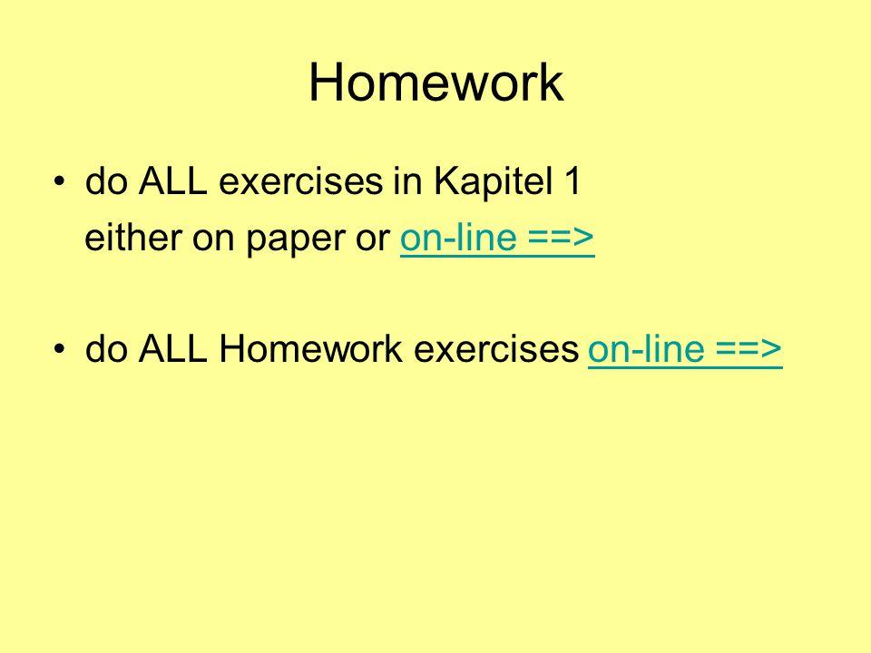 Homework do ALL exercises in Kapitel 1 either on paper or on-line ==>on-line ==> do ALL Homework exercises on-line ==>on-line ==>