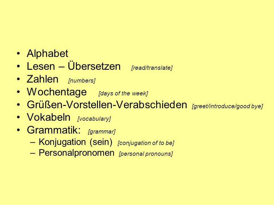 Alphabet Lesen – Übersetzen [read/translate] Zahlen [numbers] Wochentage [days of the week] Grüßen-Vorstellen-Verabschieden [greet/introduce/good bye]
