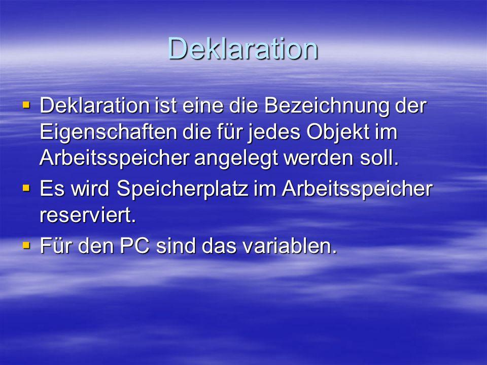 Deklaration  Deklaration ist eine die Bezeichnung der Eigenschaften die für jedes Objekt im Arbeitsspeicher angelegt werden soll.